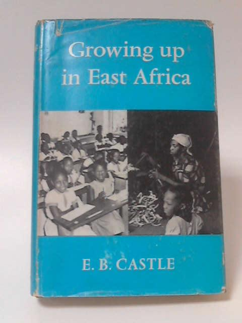 Growing Up in East Africa by E. B. Castle