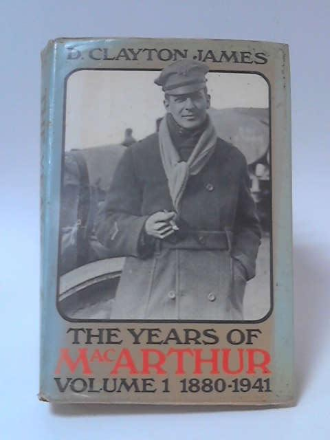 The Years of MacArthur: Volume One, 1880-1941 by D. Clayton James