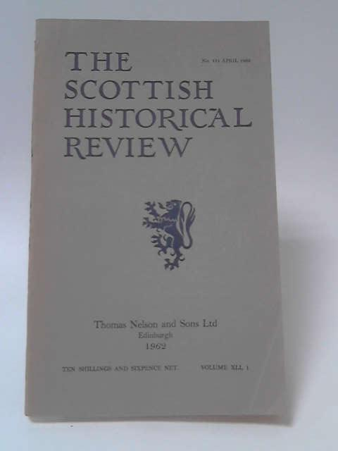 The Scottish Historical Review: Vol. XLI No. 131 April 1962 by Various