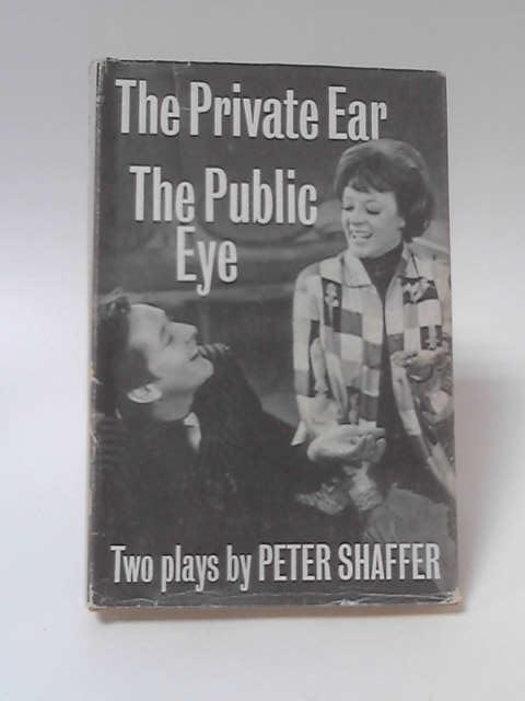 The Private Ear, and, The Public Eye: Two one-act plays by Peter Shaffer