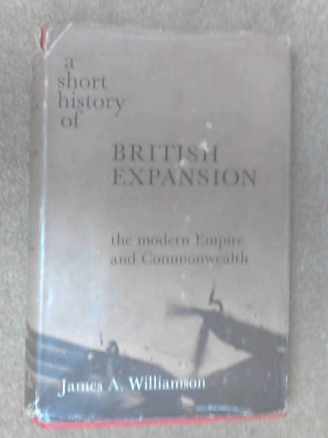 A short history of British expansion by James A. Williamson