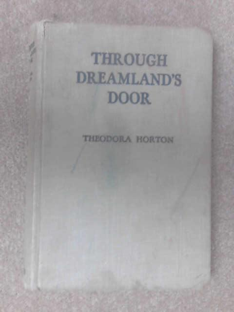 Through Dreamland's Door. For girls and boys and those who tell them stories by Theodora Horton