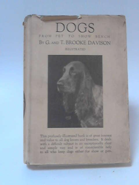Dogs: From Pet to Show Bench by G. & T. Brooke Davison