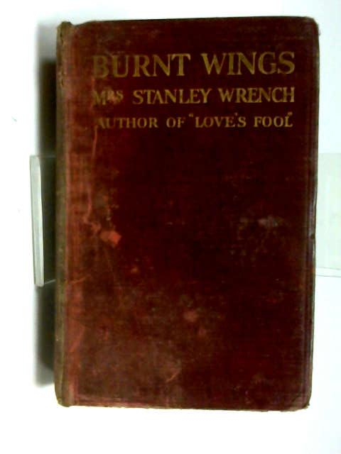 Burnt Wings by Mrs. Stanley Wrench