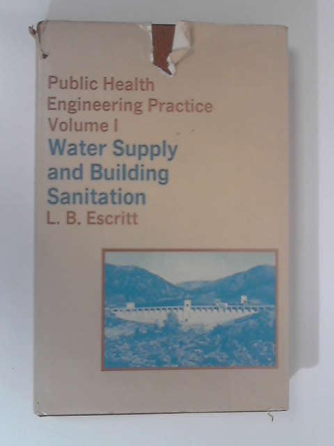 Public Health Engineering Practice, Volume 1 by L. B. Escritt