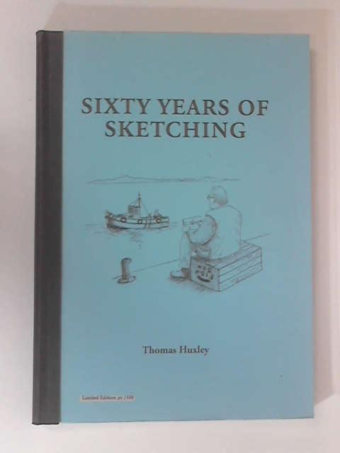 Sixty Years of Sketching by Thomas Huxley