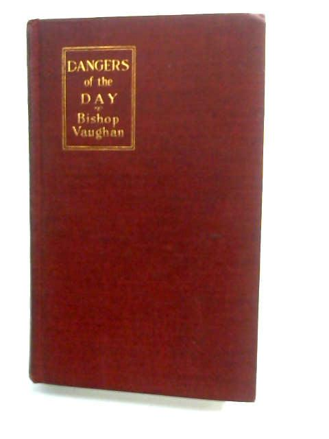 Dangers Of The Day by Vaughan, Monsignor John S.