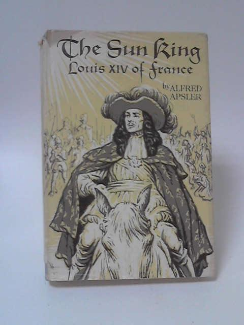 The Sun King Louis XIV of France by Alfred Apsler