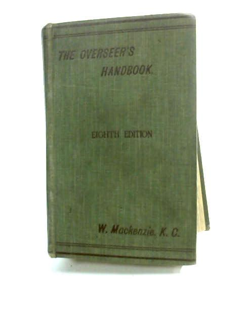 The overseers' handbook: for the use of overseers, assistant overseers, collectors of rates, vestry clerks, and other parish officers, together with general orders as to accounts, prescribed forms, a by Mackenzie, William W.