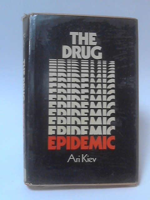 The Drug Epidemic by Ari Kiev