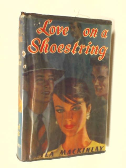 Love on a Shoestring by Mackinlay, Leila