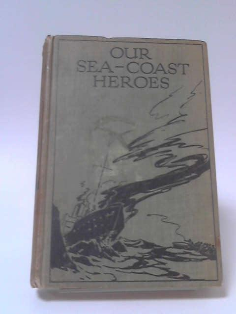 Our Sea Coast Heroes by Achilles Daunt