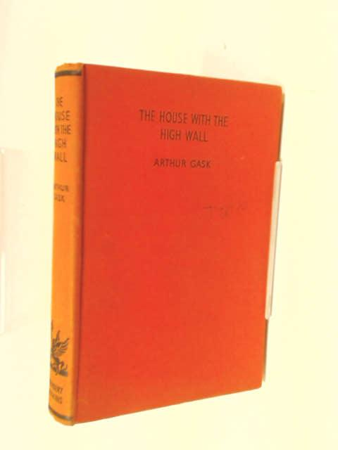 The House With the High Wall by Arthur Gask