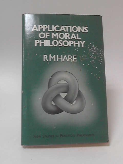 Applications of Moral Philosophy by R. M. Hare