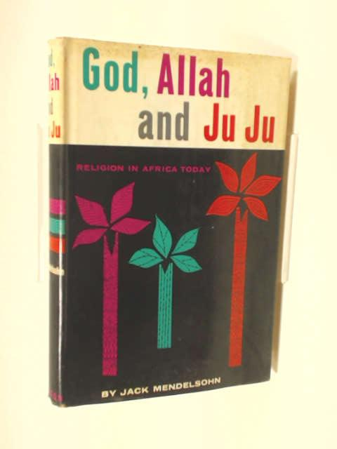 God, Allah and Ju Ju: Religion in Africa today by Mendelsohn, Jack