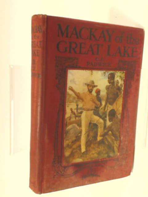 Mackay Of The Great Lakes by Padwick, C E