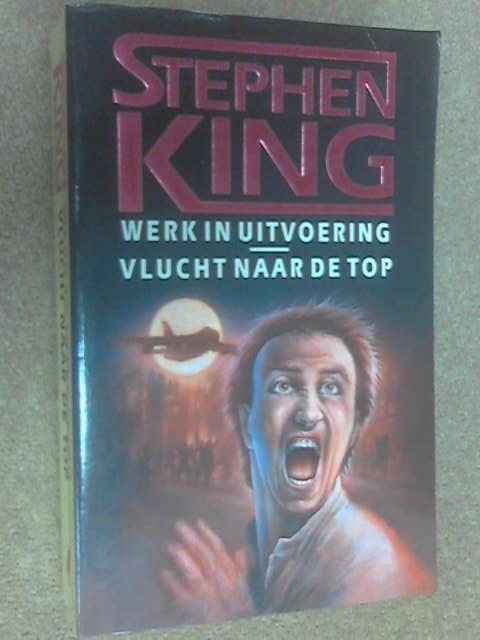 Werk in Uitvoering & Vlucht naar de Top by King, Stephen