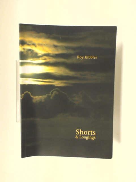 Shorts & Longings by Roy Kibbler
