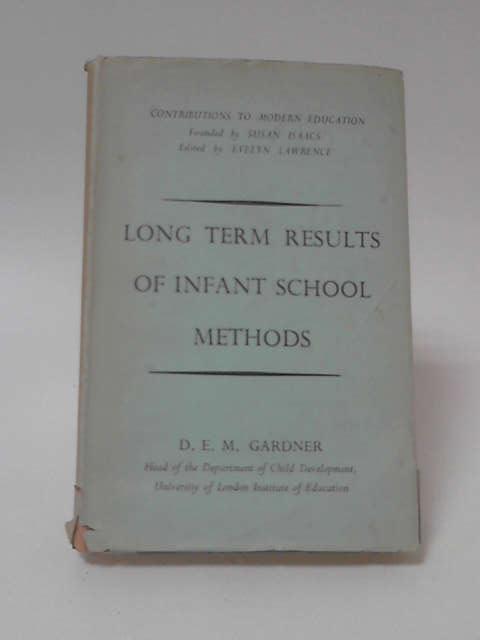Long Term Results of Infant School Methods by D. E. Gardner