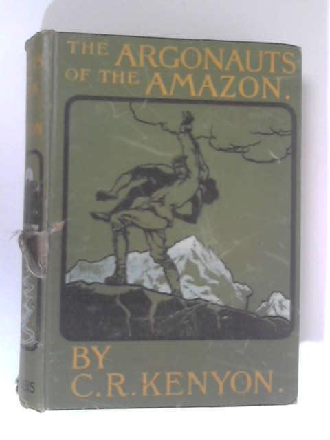 The Argonauts Of The Amazon by C. R. Kenyon