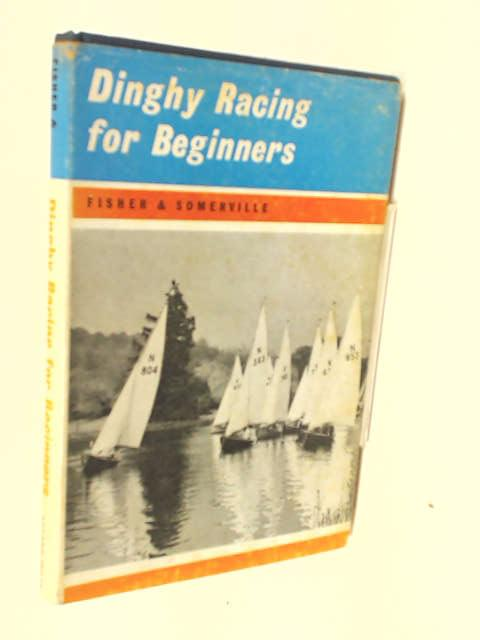 Dinghy Racing For Beginners by Fisher, John