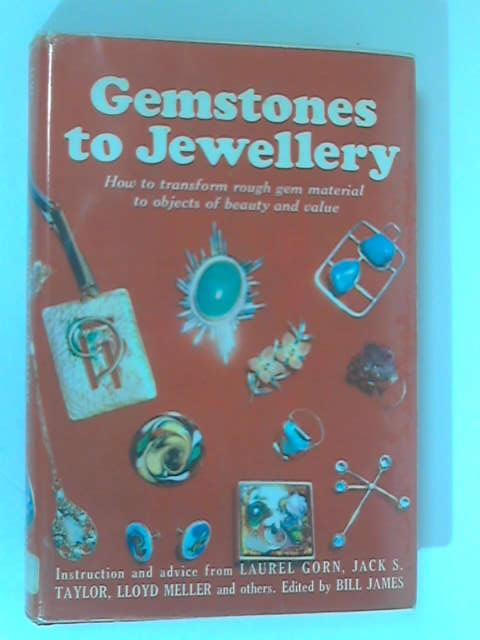 Gemstones to Jewellery by James, Bill