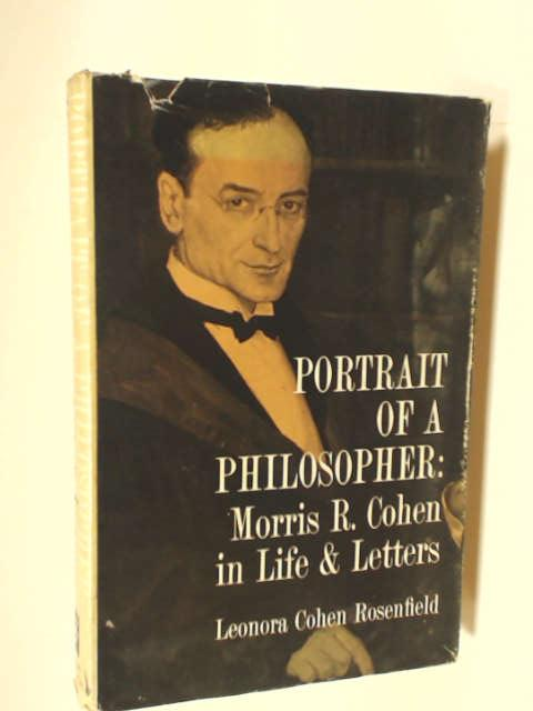 Portrait of a philosopher : Morris R. Cohen in life and letters by Rosenfield, Leonora Cohen