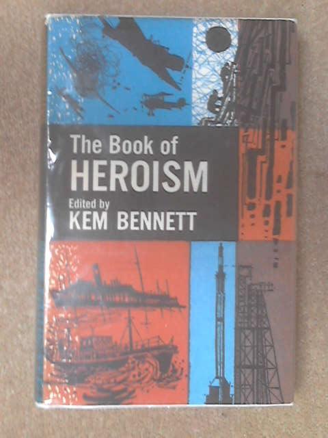 Book of Heroism by Kem Bennett