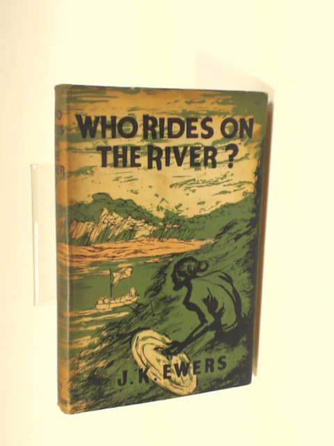 Who Rides on the River by Ewers, J. K.