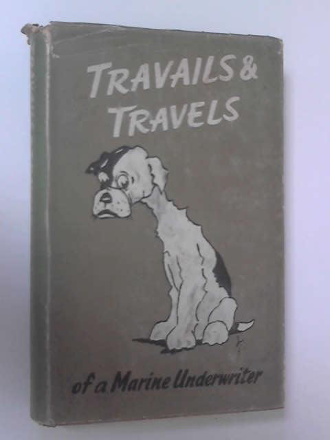 Travails & Travels of a Marine Underwriter by Prentice, Oscar