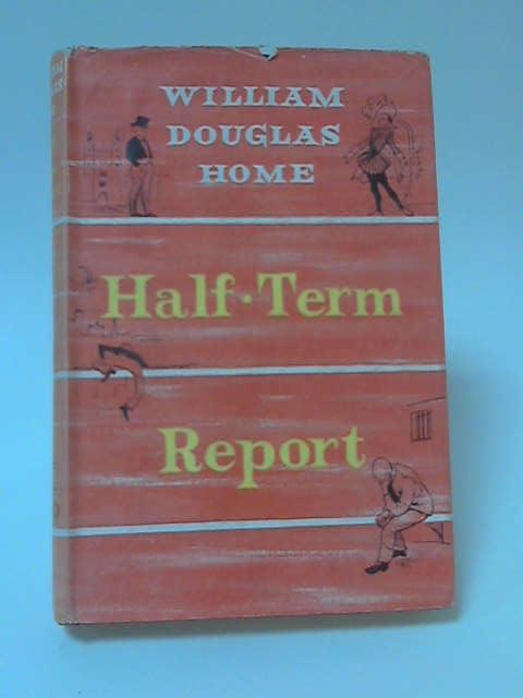 Half-Term Report by William Douglas Home