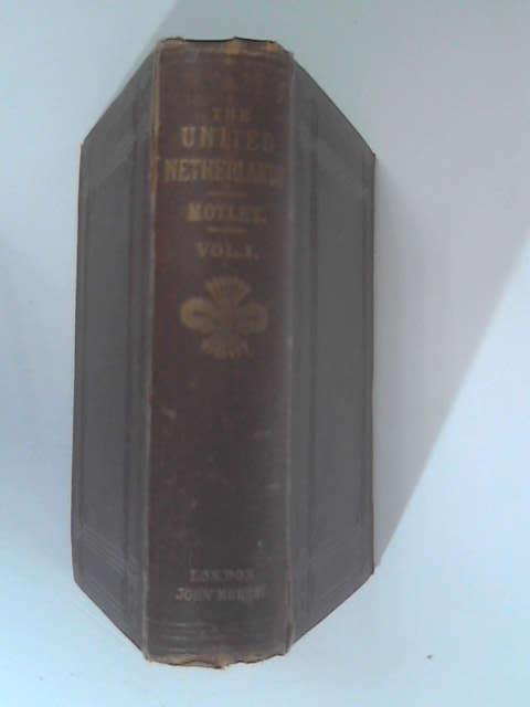 History of the United Netherlands, Volume 1 by J. L. Motlet