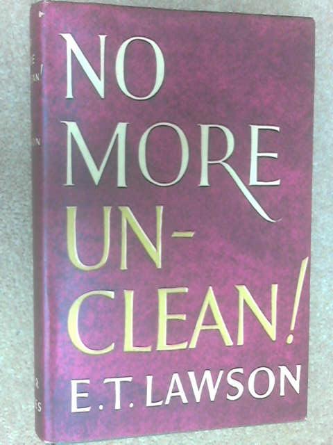 No More Unclean! by E. T. Lawson
