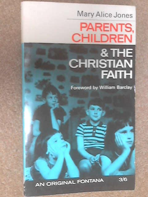 Parents, Children and the Christian Faith by Jones, Mary Alice