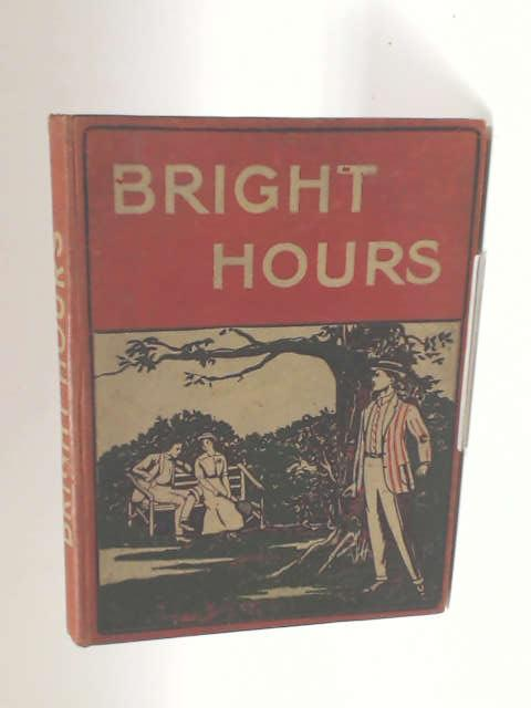 Bright Hours. Popular Reading For The Home Circle by Unknown