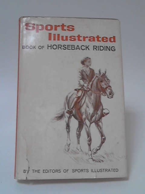 Sports Illustrated Book of Horseback Riding by Editors of Sports Illustrated