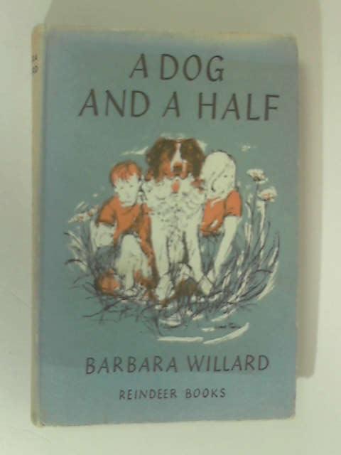 A Dog and a Half by Willard, Barbara