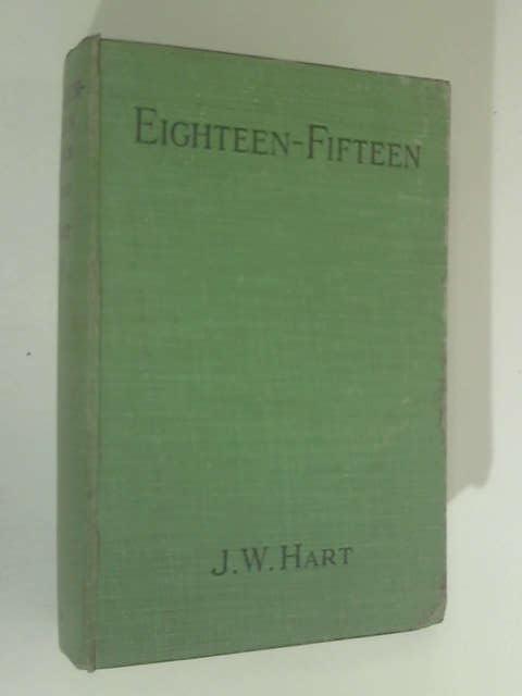 Eighteen-Fifteen by J. W. Hart