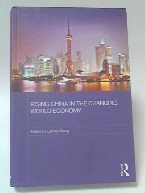 Rising China in the Changing World Economy by Liming Wang