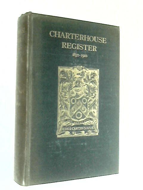 Charterhouse Register 1872-1910, Volume 1 by Various
