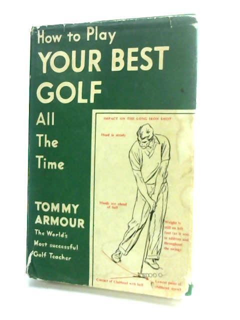 How to Play Your Best Golf All of the Time by Armour, Tommy.