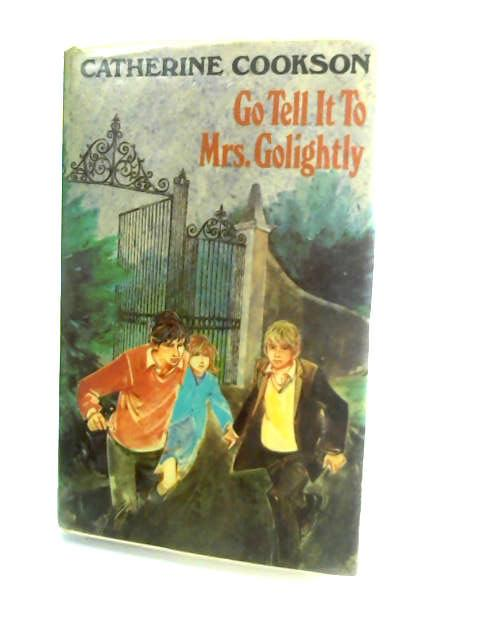 Go Tell It to Mrs. Golightly by Cookson, Catherine
