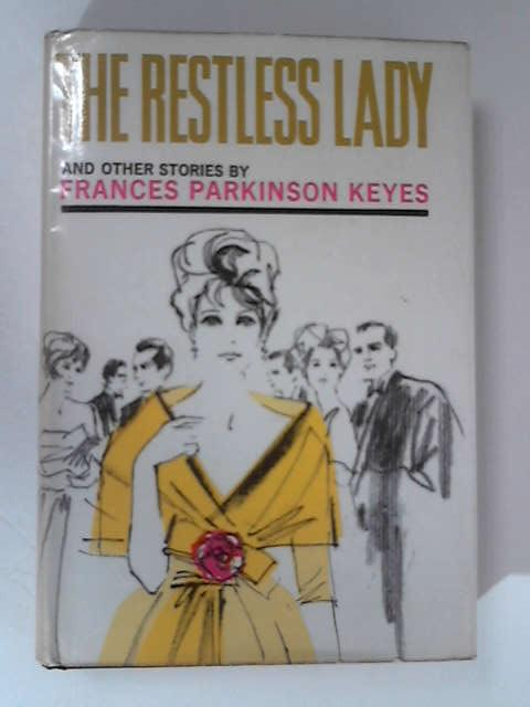 The Restless Lady and Other Stories by Keyes, Frances Parkinson