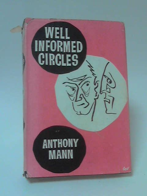 Well Informed Circles by Anthony Mann