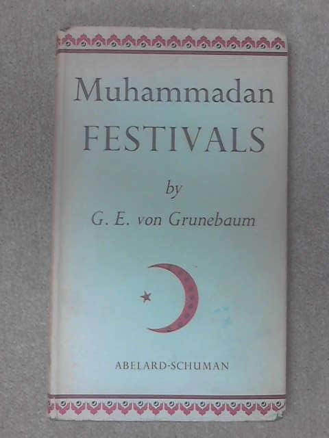 Muhammadan Festivals by G E von Grunebaum