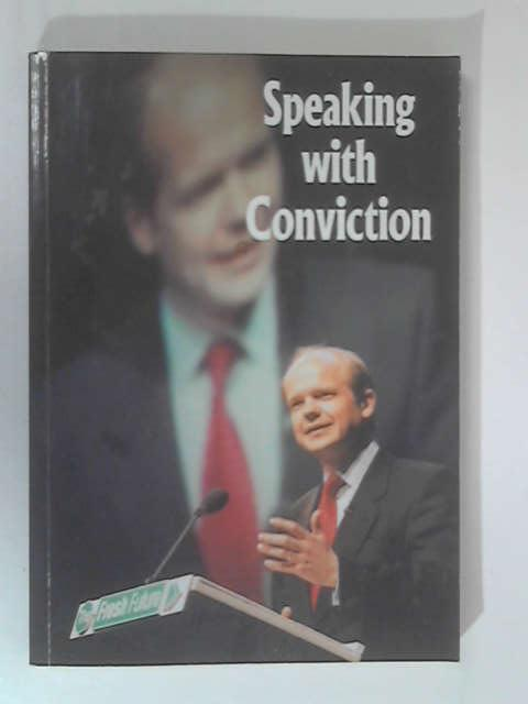 Speaking with Conviction by Rt. Hon. William Hague