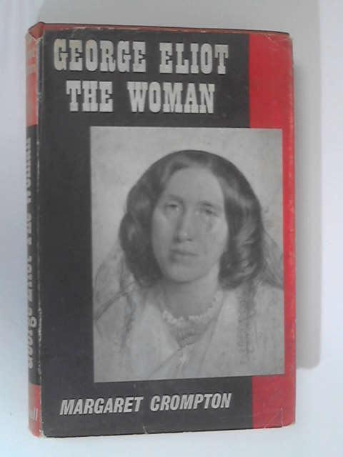 George Eliot: The Woman by Crompton, Margaret