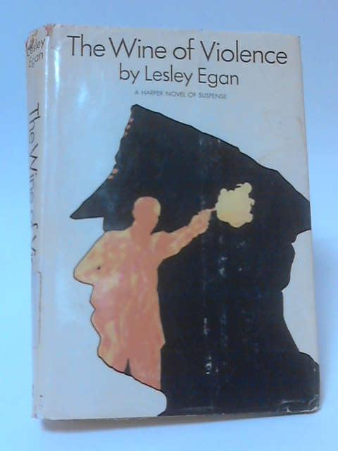 The Wine of Violence by Lesley Egan