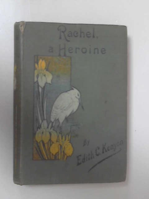 Rachel: A Heroine by Edith C. Kenyon