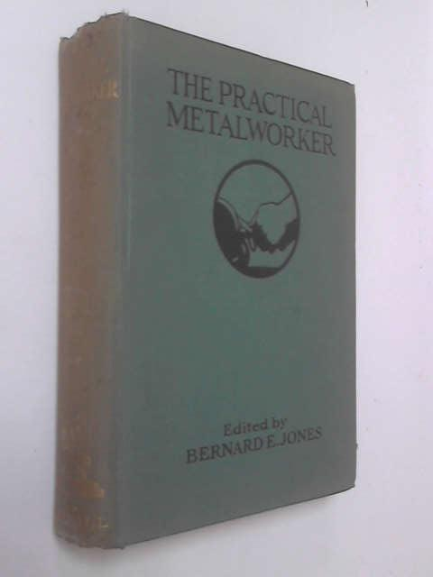 The Practical Metalworker, Vol. 1 by Edited by Bernard E. Jones